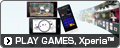 PLAY GAMES Xperia™
